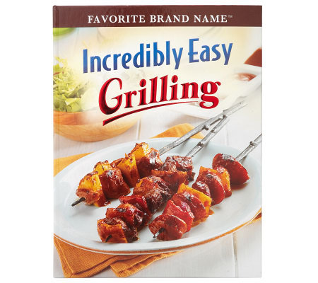 """Incredibly Easy Grilling"" Cookbook from Favorite Brand Name"