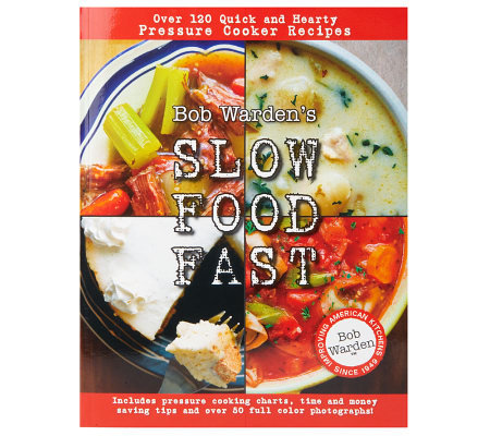 """Bob Warden's Slow Food Fast"" Pressure Cooker Cookbook by Bob Warden"