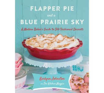 Flapper Pie and a Blue Prairie Sky Cookbook by Karlynn Johnston - F12540
