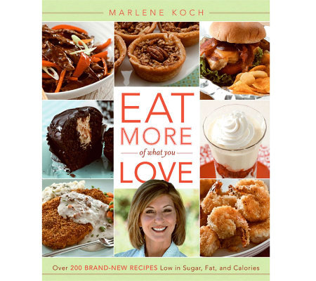 """Eat More of What You Love"" Cookbook by Marlene Koch"