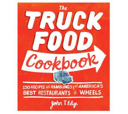 """The Truck Food Cookbook"" by John T. Edge"