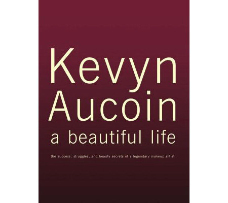 Kevyn Aucoin a beautiful life: The Success, Struggles, and Beauty Secrets of a L