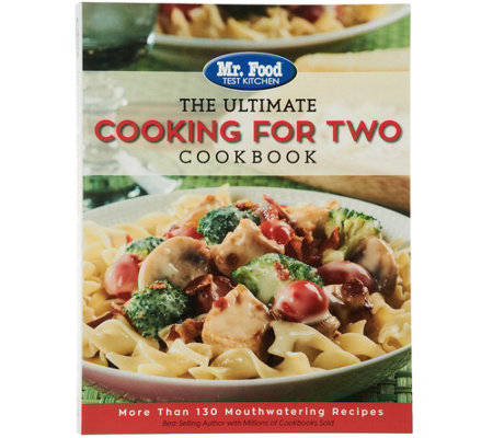 Mr. Food Test Kitchen The Ultimate Cooking for Two Cookbook