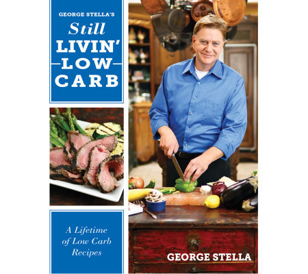 """Still Livin' Low Carb&#x3b; A Lifetime of Low Carb Recipes"" by GeorgeStella"