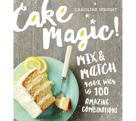 Cake Magic! Mix and Match Cake Recipes by Caroline Wright