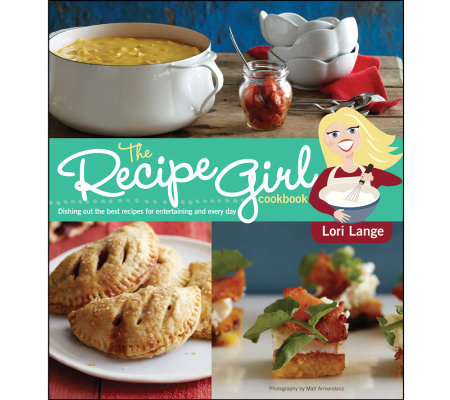 """The Recipe Girl Cookbook"" by Lori Lange"