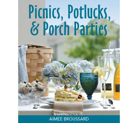Picnics, Potlucks, and Porch Parties by Aimee Broussard