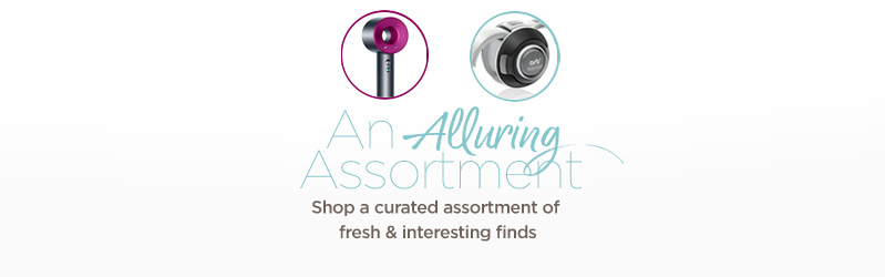 An Alluring Assortment  Shop a curated assortment of fresh & interesting finds