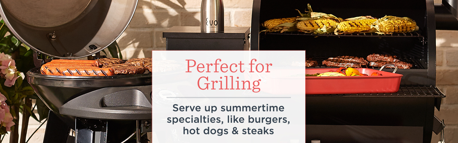 Perfect for Grilling.  Serve up summertime specialties, like burgers, hot dogs & steaks.