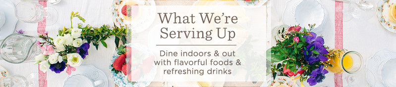 What We're Serving Up -- Dine indoors & out with flavorful foods & refreshing drinks
