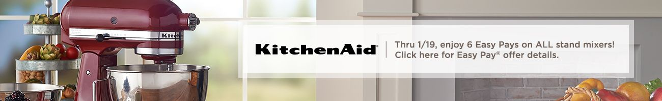 KitchenAid Thru 1/19, enjoy 6 Easy Pays on ALL stand mixers!  Click here for Easy Pay® offer details.