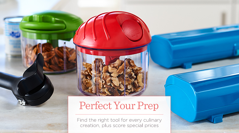 Perfect Your Prep Find the right tool for every culinary creation, plus score special prices