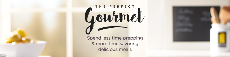 The Perfect Gourmet, Spend less time prepping & more time savoring delicious meals
