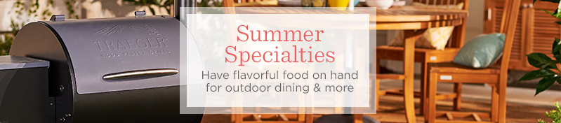 Summer Specialties   Have flavorful food on hand for outdoor dining & more