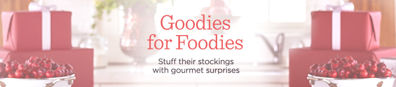 Goodies for Foodies,  Stuff their stockings with gourmet surprises