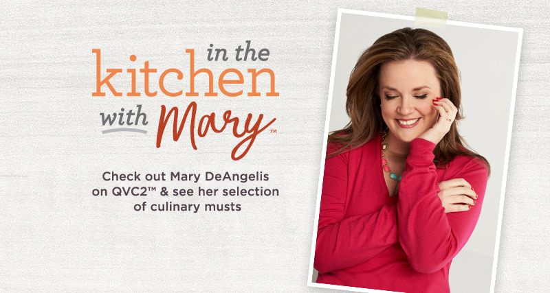 In the Kitchen with Mary, Check out Mary DeAngelis on QVC2™ & see her selection of culinary musts
