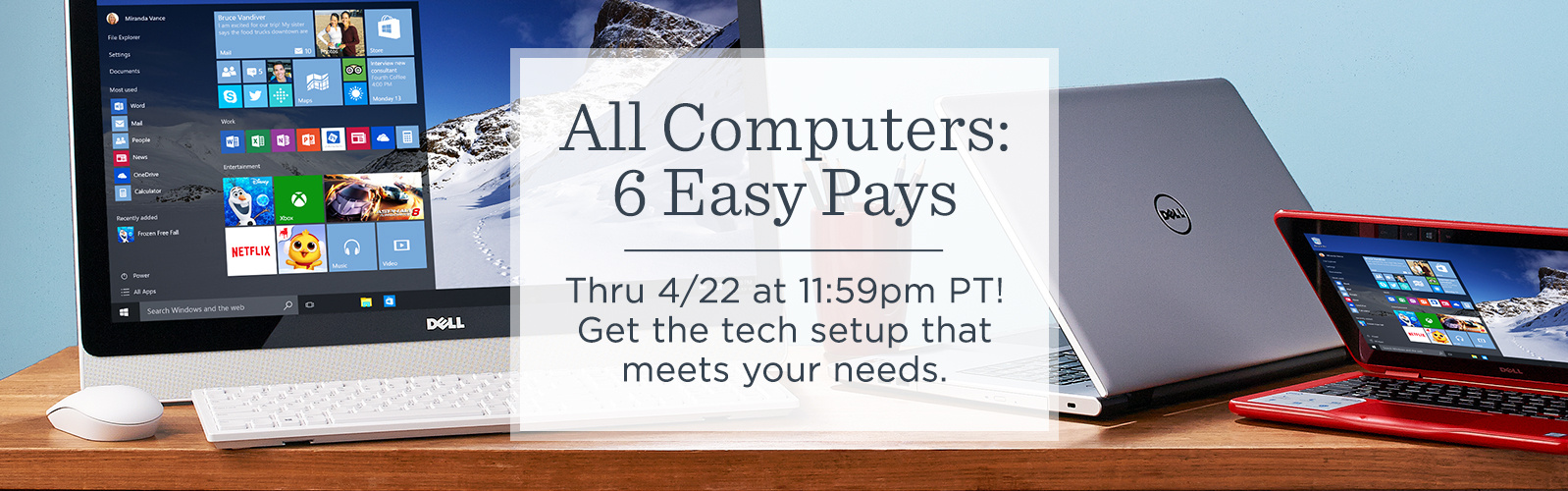 All Computers: 6 Easy Pays — Thru 4/22 at 11:59pm PT! Get the tech setup that meets your needs.