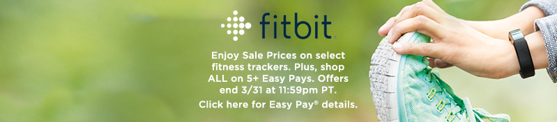 Fitbit -- Enjoy Sale Prices on select fitness trackers. Plus, shop ALL on 5+ Easy Pays. Offers end 3/31 at 11:59pm PT.  Click here for Easy Pay® details.