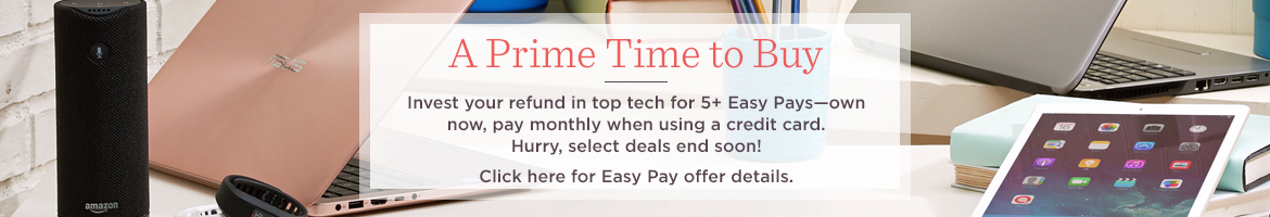 A Prime Time to Buy Invest your refund in top tech for 5+ Easy Pays—own now, pay monthly when using a credit card. Hurry, select deals end soon!