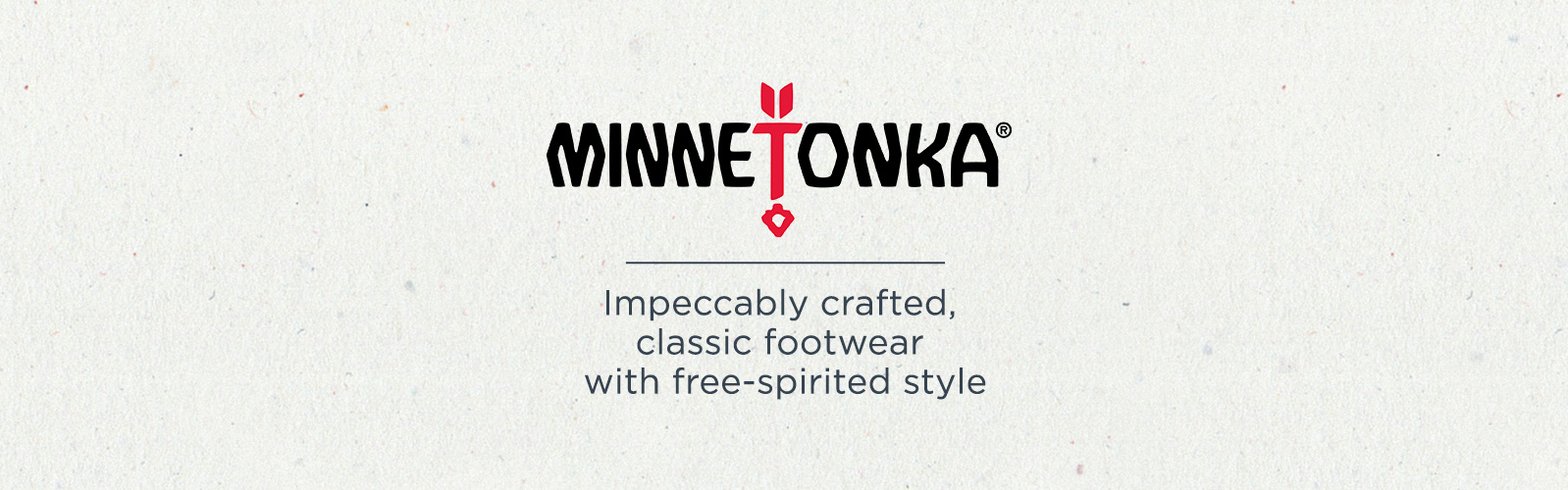 Minnetonka — Impeccably crafted, classic footwear with free-spirited style