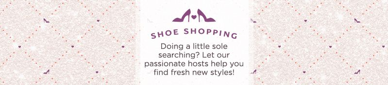 Doing a little sole searching? Let our passionate hosts help you find fresh new styles!