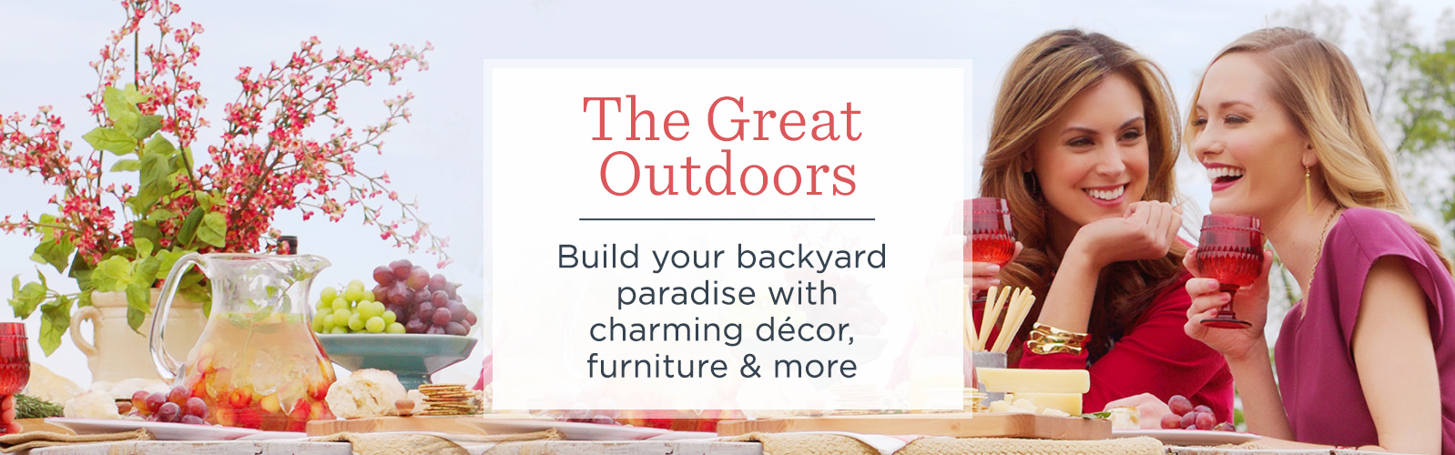 The Great Outdoors. Build your backyard paradise with charming décor, furniture & more