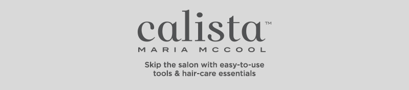 Calista, Skip the salon with easy-to-use tools & hair-care essentials