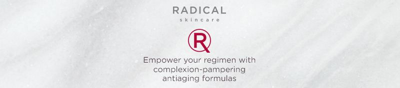 Radical Skincare Empower your regimen with complexion-pampering antiaging formulas