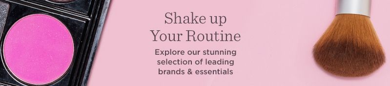 Shake Up Your Routine. Explore our stunning selection of leading brands & essentials