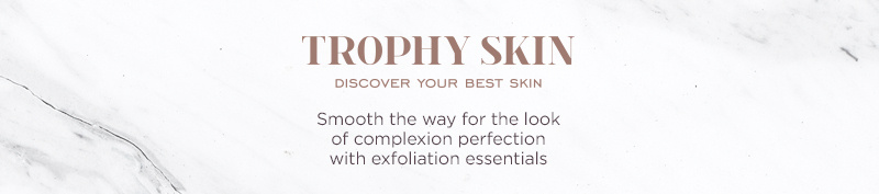 Trophy Skin Smooth the way for the look of complexion perfection with exfoliation essentials
