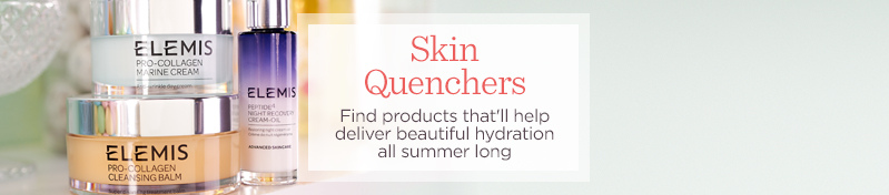 Skin Quenchers  Find products that'll help deliver beautiful hydration all summer long