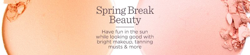 Spring Break Beauty Have fun in the sun while looking good with bright makeup, tanning musts & more