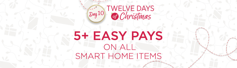 Twelve Days of Christmas Day 10 — 5+ Easy Pays on ALL Smart Home Items