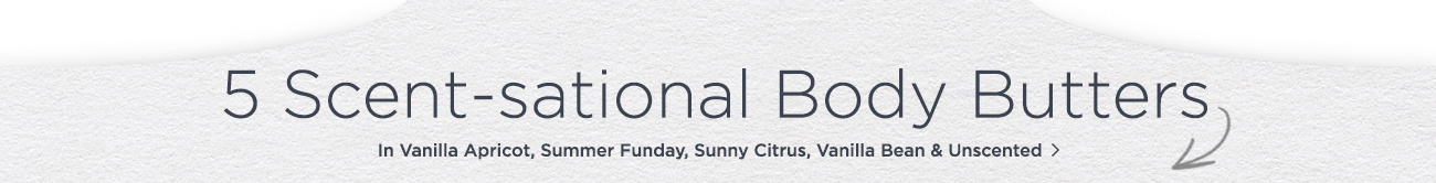 5 Scent-sational Body Butters — In Vanilla Apricot, Summer Funday, Sunny Citrus, Vanilla Bean & Unscented