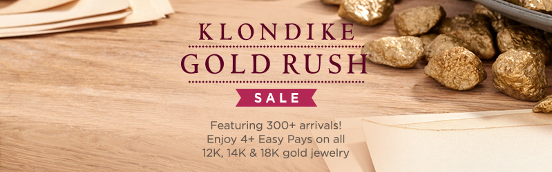 Klondike Gold Rush® Sale — Featuring 300+ arrivals! Enjoy 4+ Easy Pays on all 12K, 14K & 18K gold jewelry