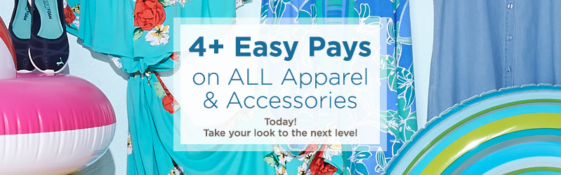 4+ Easy Pays on ALL Apparel & Accessories — Today! Take your look to the next level