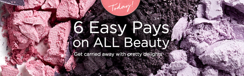 6 Easy Pays on ALL Beauty — Today! Get carried away with pretty delights