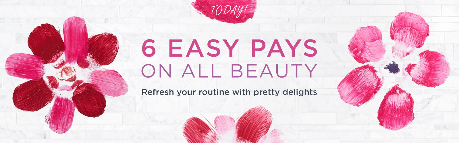 Today! 6 Easy Pays on ALL Beauty — Refresh your routine with pretty delights