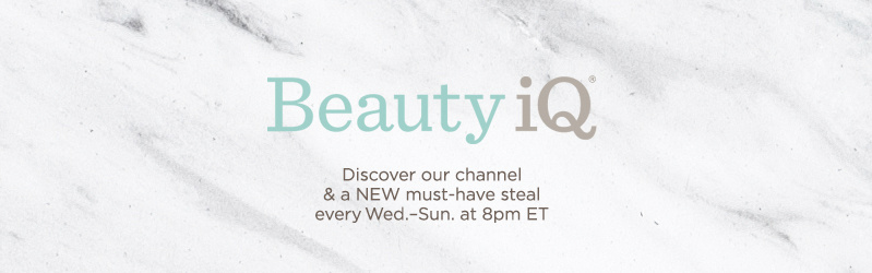 Beauty iQ® Discover our channel & a NEW must-have steal every Wed.–Sun. at 8pm ET