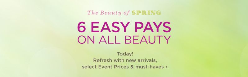 6 Easy Pays on ALL Beauty — Today! Refresh with new arrivals, select Event Prices & must-haves