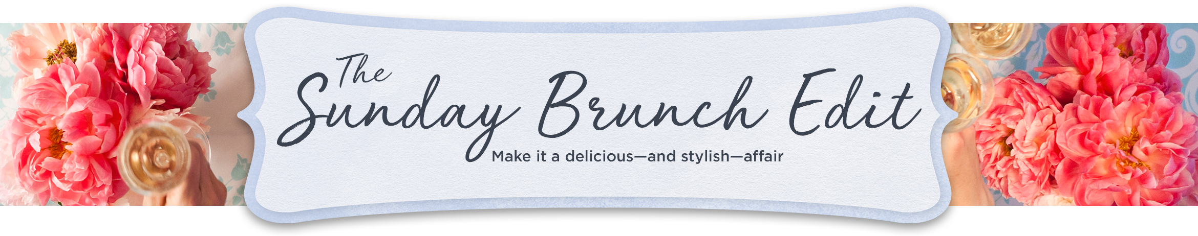 The Sunday Brunch Edit — Make it a delicious—and stylish—affair