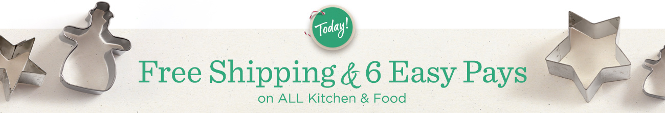 Today! Free Shipping & 6 Easy Pays on ALL Kitchen & Food