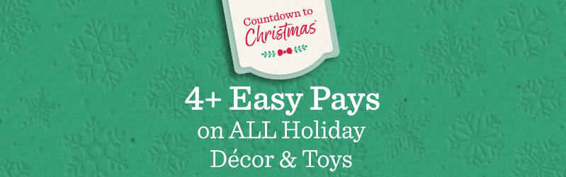 Countdown to Christmas® — 4+ Easy Pays on ALL Holiday Décor & Toys