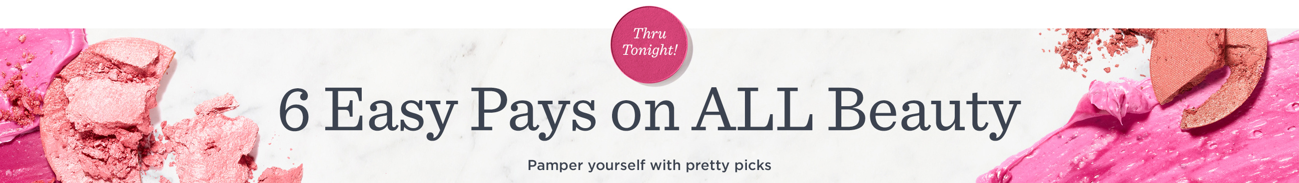 6 Easy Pays on ALL Beauty — Thru tonight! Pamper yourself with pretty picks