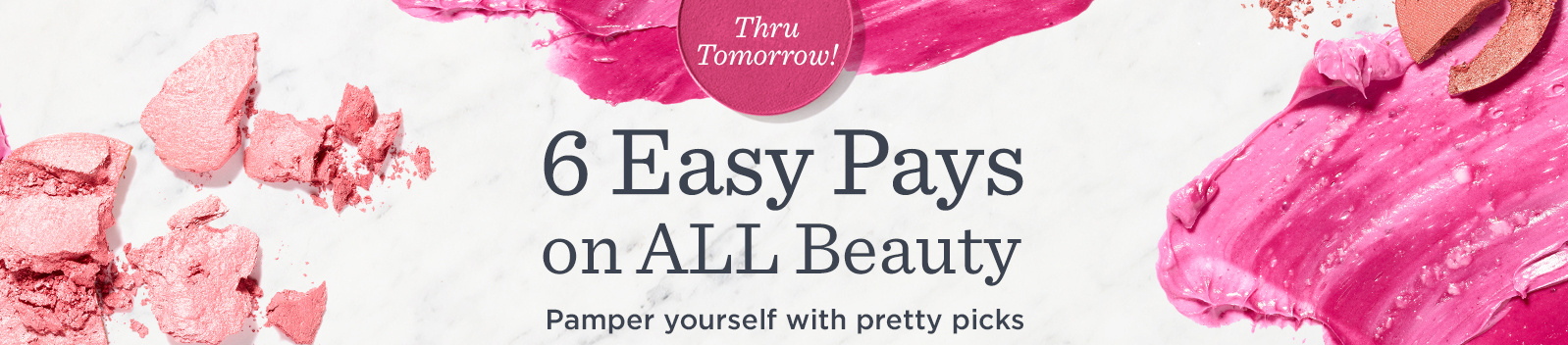 6 Easy Pays on ALL Beauty — Thru tomorrow! Pamper yourself with pretty picks