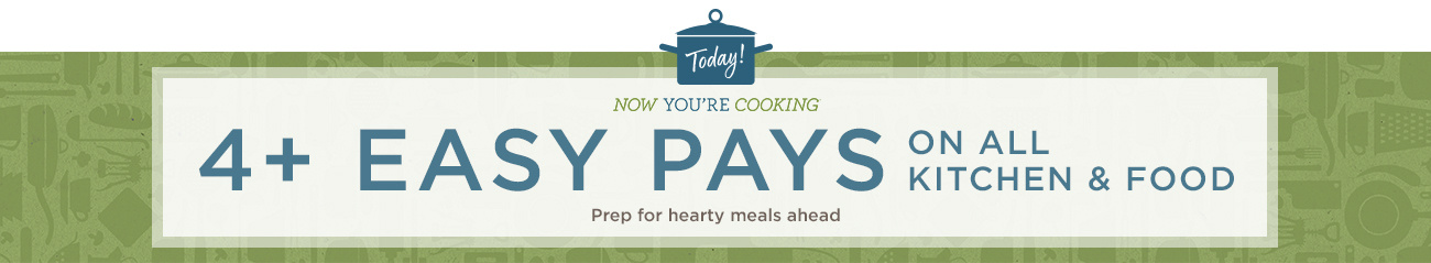 Now You're Cooking℠ Day — 4+ Easy Pays on ALL Kitchen & Food — Today! Prep for hearty meals ahead
