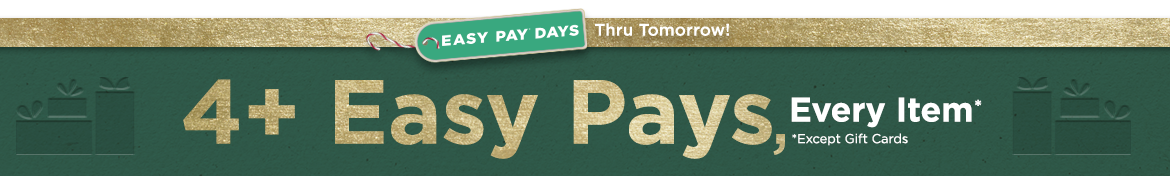 Easy Pay® Days — Thru Tomorrow! 4+ Easy Pays, Every Item (Except Gift Cards)