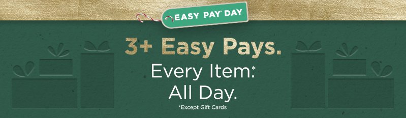 Easy Pay® Day — 3+ Easy Pays. Every Item*. All Day. (Except Gift Cards)