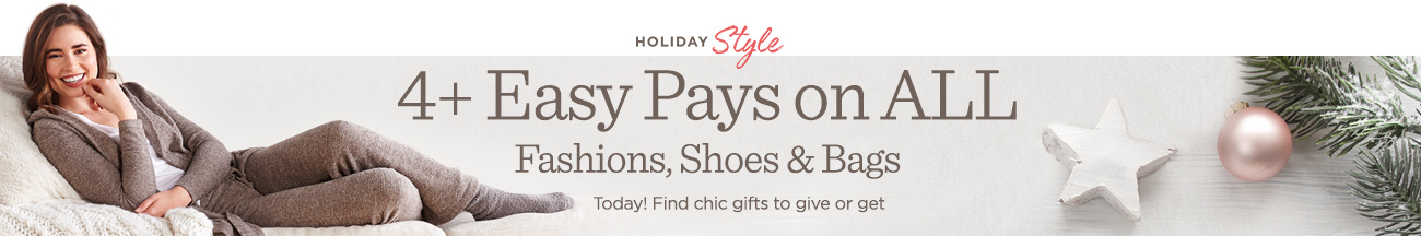 Holiday Style: 4+ Easy Pays on ALL Fashions, Shoes & Bags — Today! Find chic gifts to give or get
