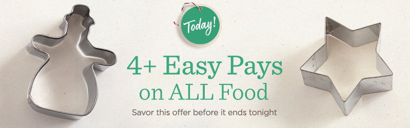Today! 4+ Easy Pays on ALL Food — Savor this offer before it ends tonight